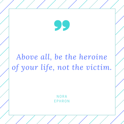 Above all, be the heroine of your life, not the victim..png
